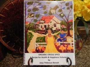 ORGANIC CREOLE SPICE - A RECIPE FOR HEALTH & HAPPINESS VOLUME 1